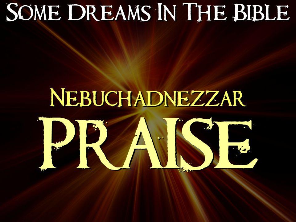 Some Dreams In The Bible Nebuchadnezzar PRAISE