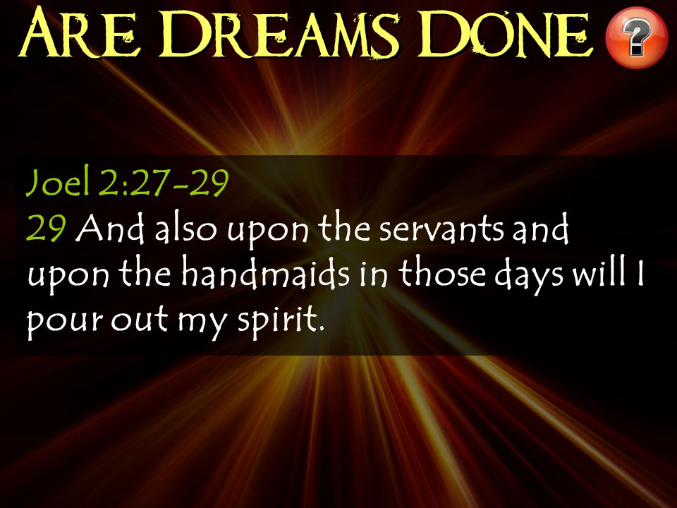 Joel 2:27-29 29 And also upon the servants and upon the handmaids in those days will I pour out my spirit.