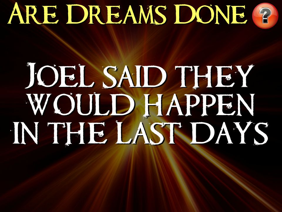 Are Dreams Done Joel said they would happen in the last days