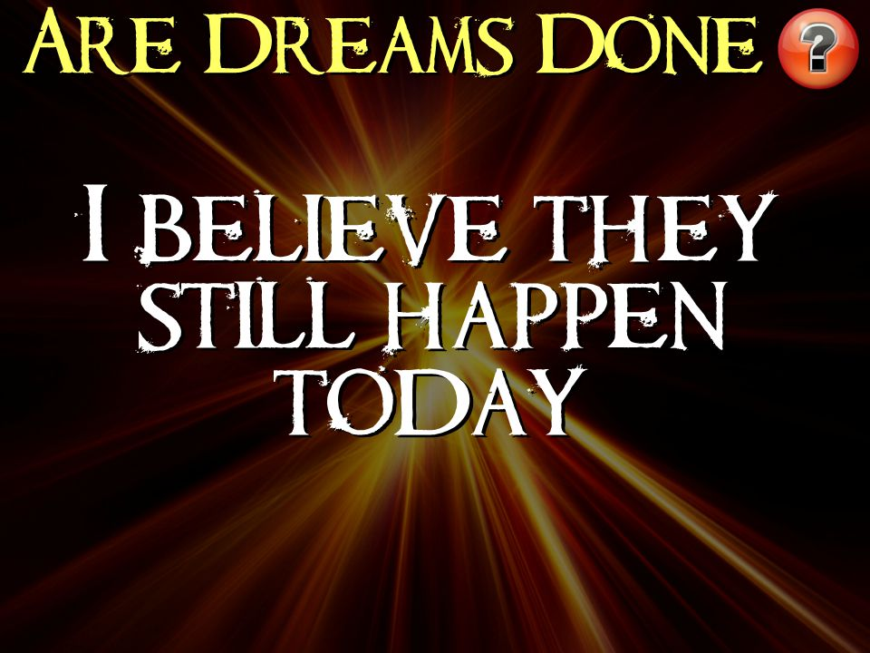 Are Dreams Done I believe they still happen today