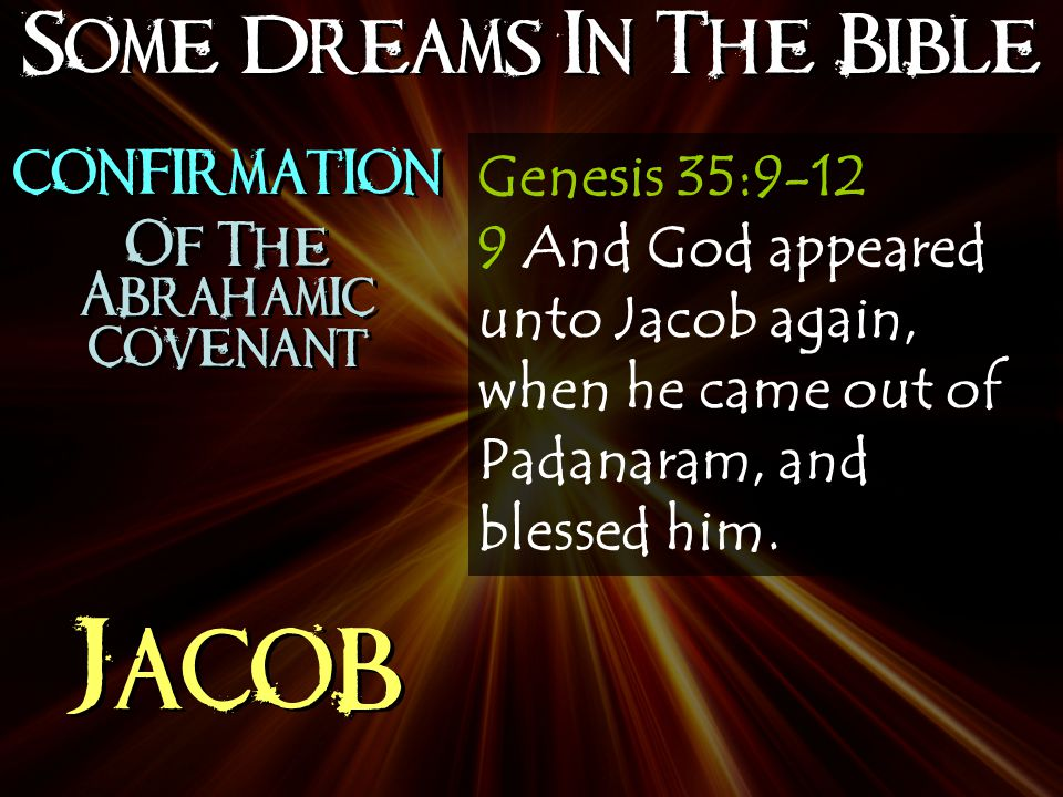 Some Dreams In The Bible Jacob Genesis 35:9-12 9 And God appeared unto Jacob again, when he came out of Padanaram, and blessed him.