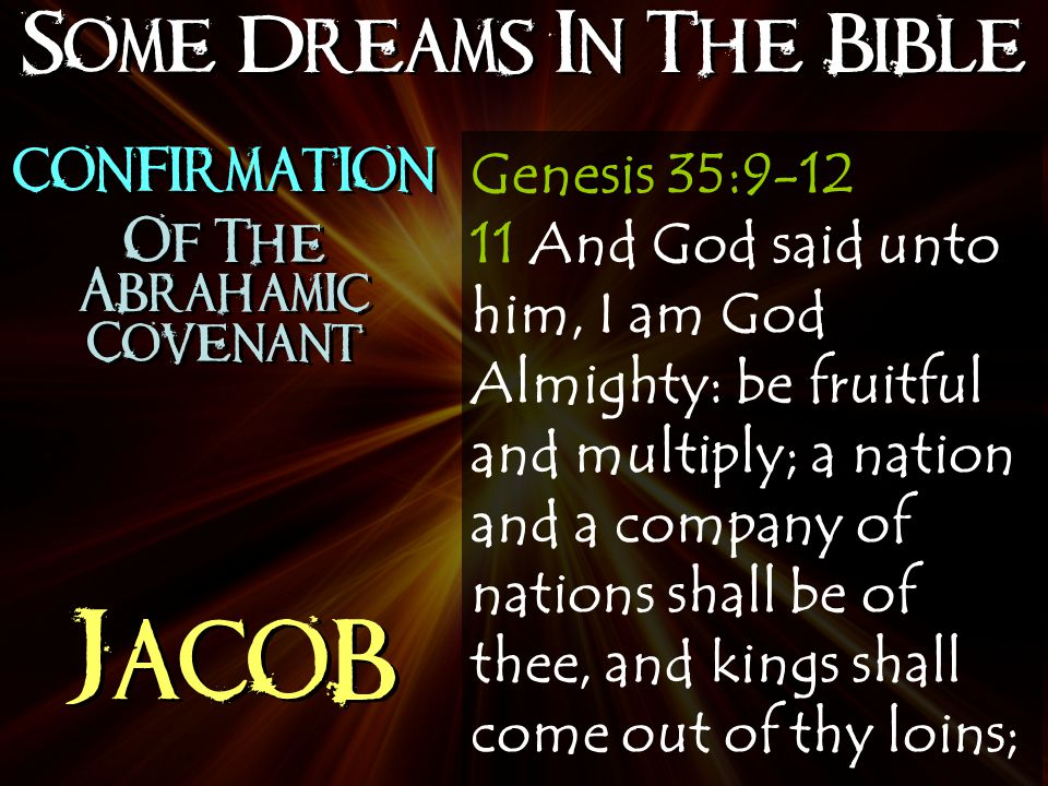 Some Dreams In The Bible Jacob Genesis 35:9-12 11 And God said unto him, I am God Almighty: be fruitful and multiply; a nation and a company of nations shall be of thee, and kings shall come out of thy loins; confirmation Of The Abrahamic Covenant confirmation Of The Abrahamic Covenant