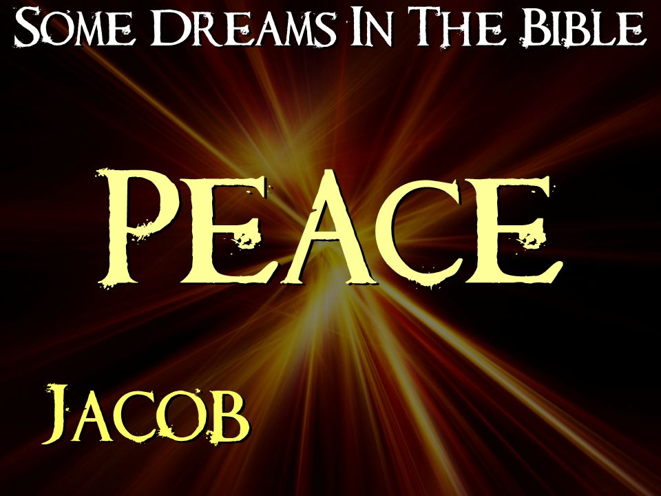 Some Dreams In The Bible Jacob PEACE