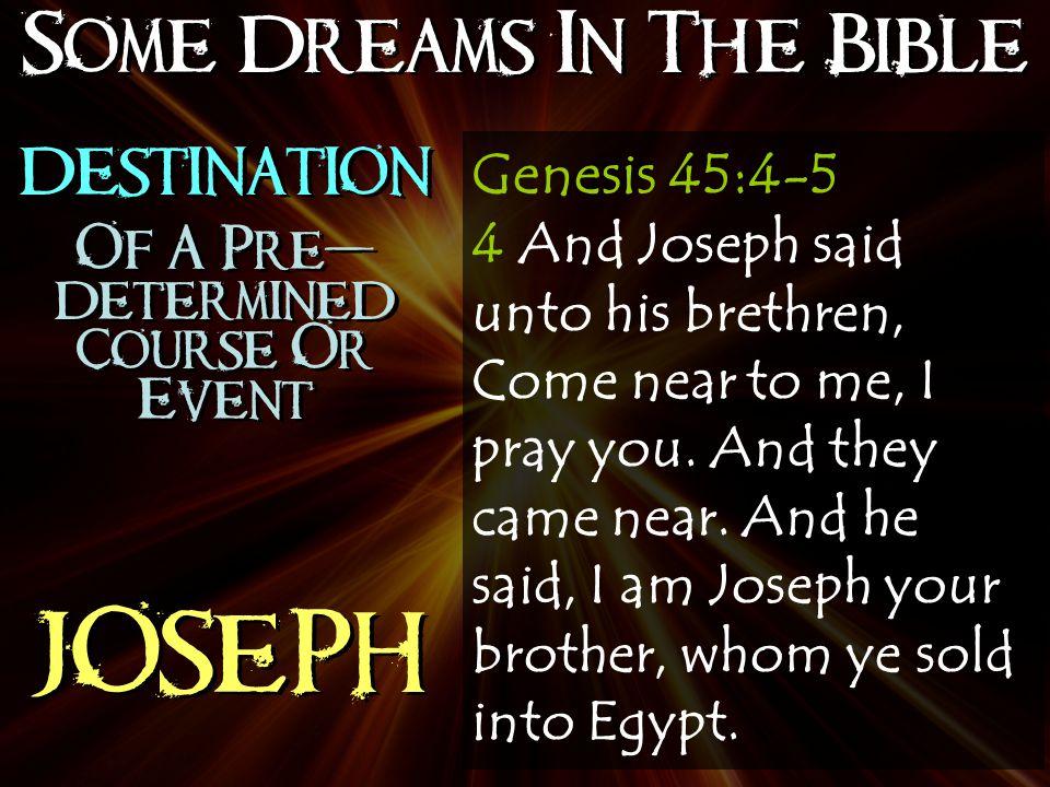 Some Dreams In The Bible JOSEPH Genesis 45:4-5 4 And Joseph said unto his brethren, Come near to me, I pray you.