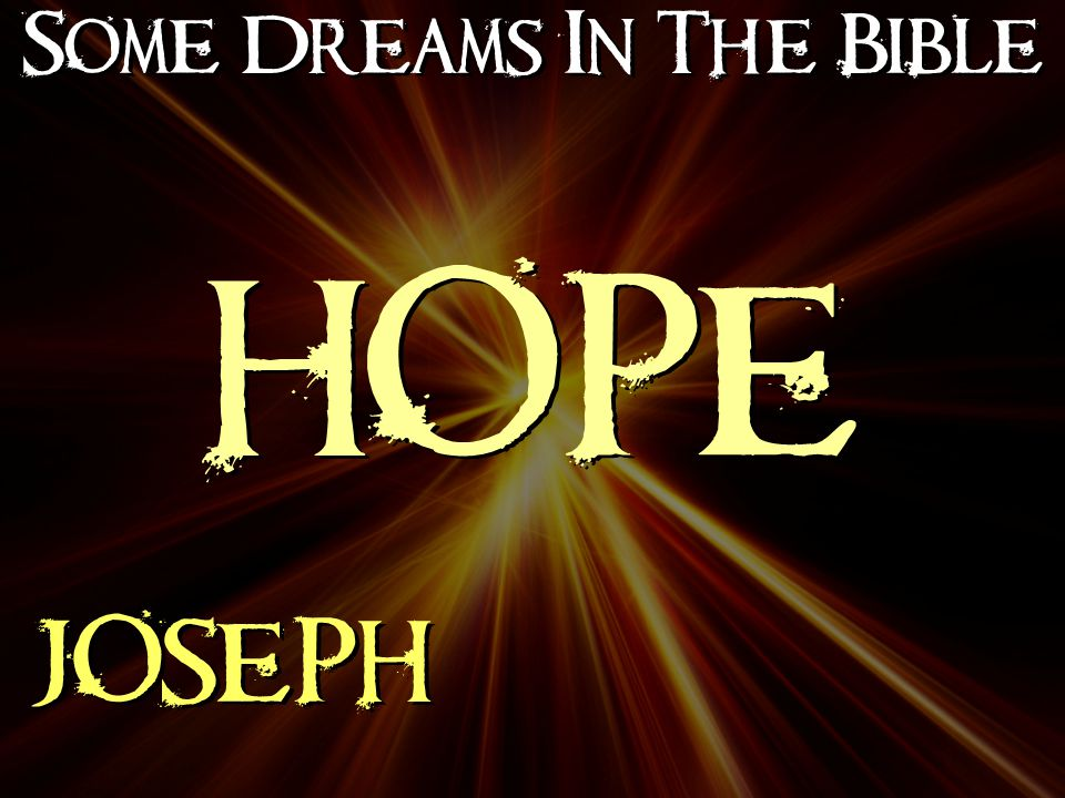 Some Dreams In The Bible JOSEPH HOPE