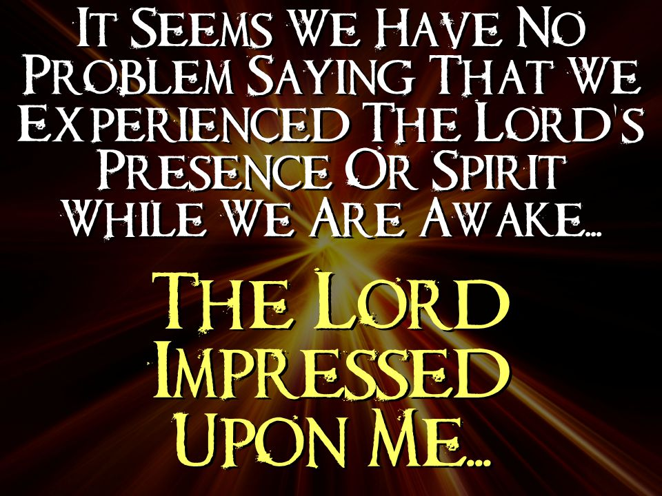 The Lord Impressed Upon Me...