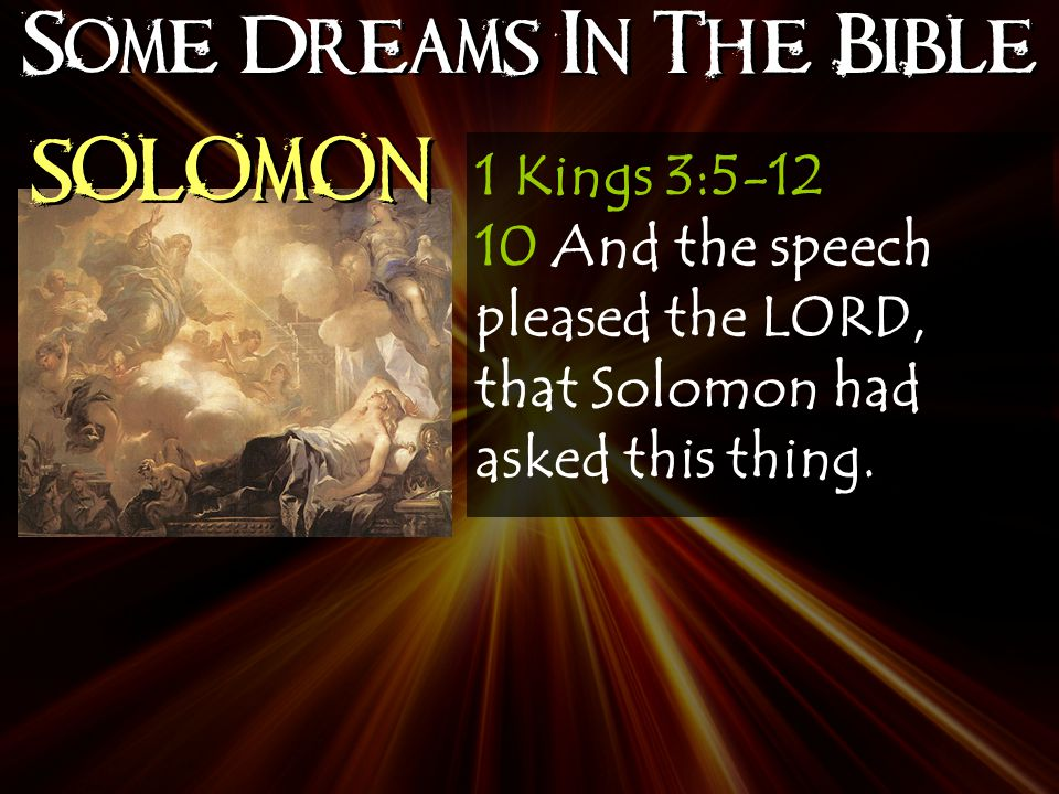 Some Dreams In The Bible SOLOMON 1 Kings 3:5-12 10 And the speech pleased the LORD, that Solomon had asked this thing.
