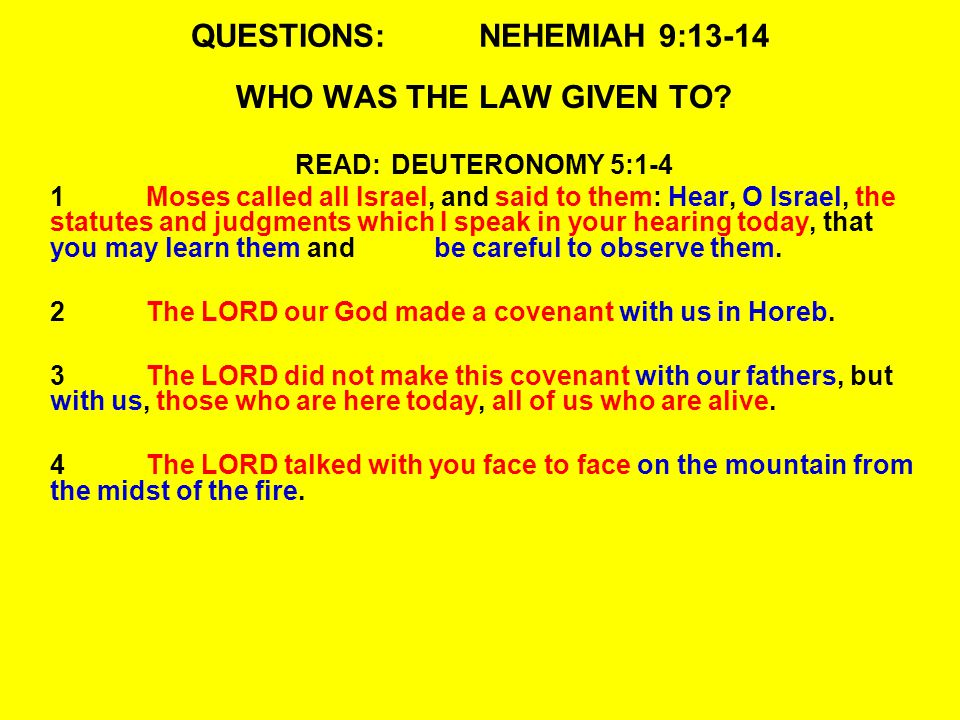 QUESTIONS:NEHEMIAH 9:13-14 WHO WAS THE LAW GIVEN TO.