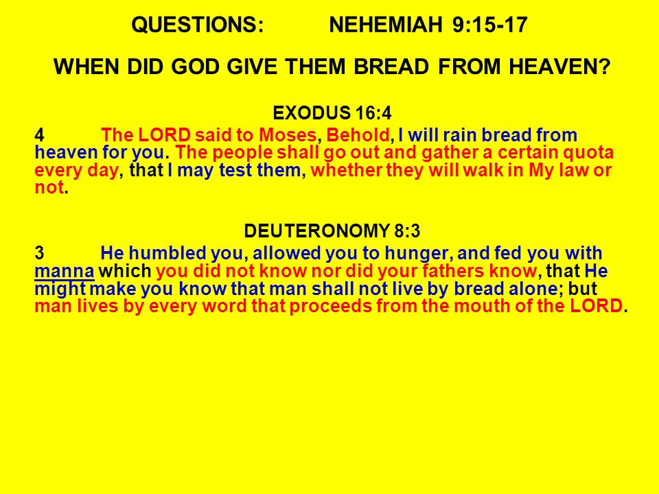 QUESTIONS:NEHEMIAH 9:15-17 WHEN DID GOD GIVE THEM BREAD FROM HEAVEN.