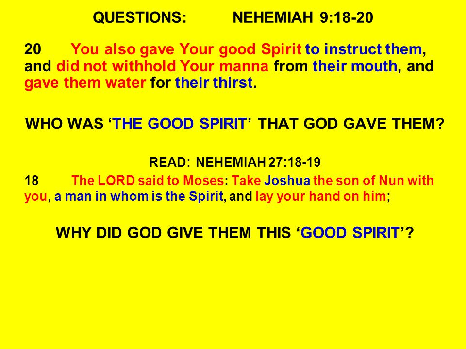 QUESTIONS:NEHEMIAH 9:18-20 20You also gave Your good Spirit to instruct them, and did not withhold Your manna from their mouth, and gave them water for their thirst.