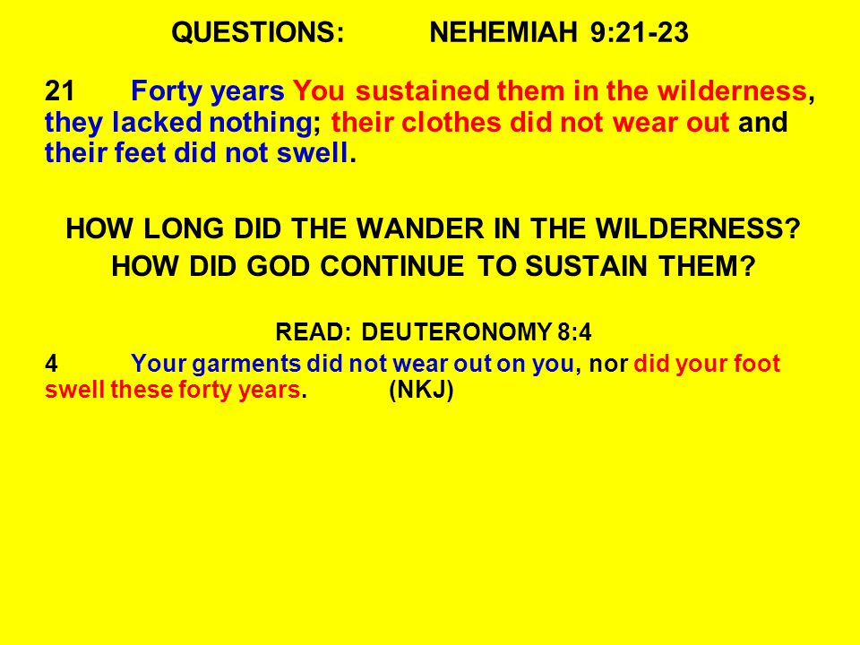 QUESTIONS:NEHEMIAH 9:21-23 21Forty years You sustained them in the wilderness, they lacked nothing; their clothes did not wear out and their feet did not swell.