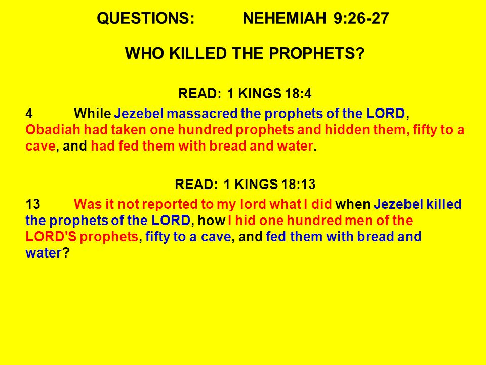 QUESTIONS:NEHEMIAH 9:26-27 WHO KILLED THE PROPHETS.