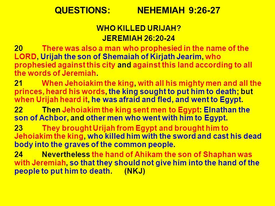 QUESTIONS:NEHEMIAH 9:26-27 WHO KILLED URIJAH.