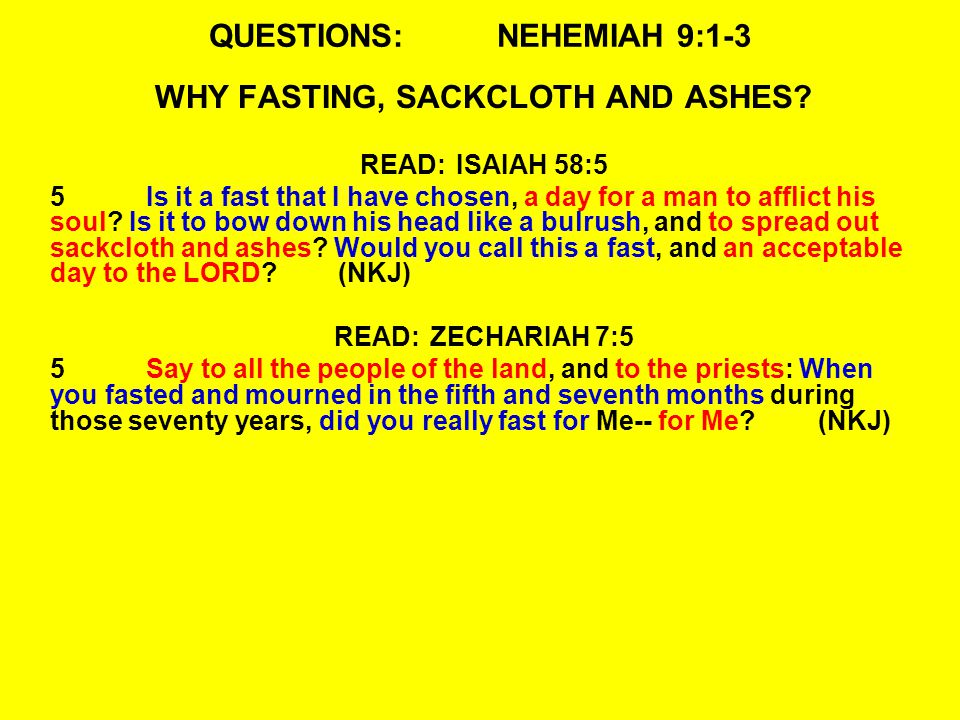 QUESTIONS:NEHEMIAH 9:1-3 WHY FASTING, SACKCLOTH AND ASHES.