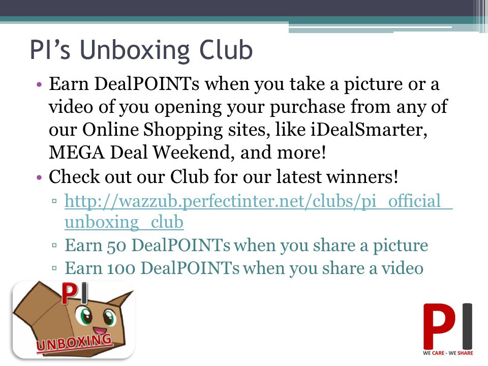 PI's Unboxing Club Earn DealPOINTs when you take a picture or a video of you opening your purchase from any of our Online Shopping sites, like iDealSm