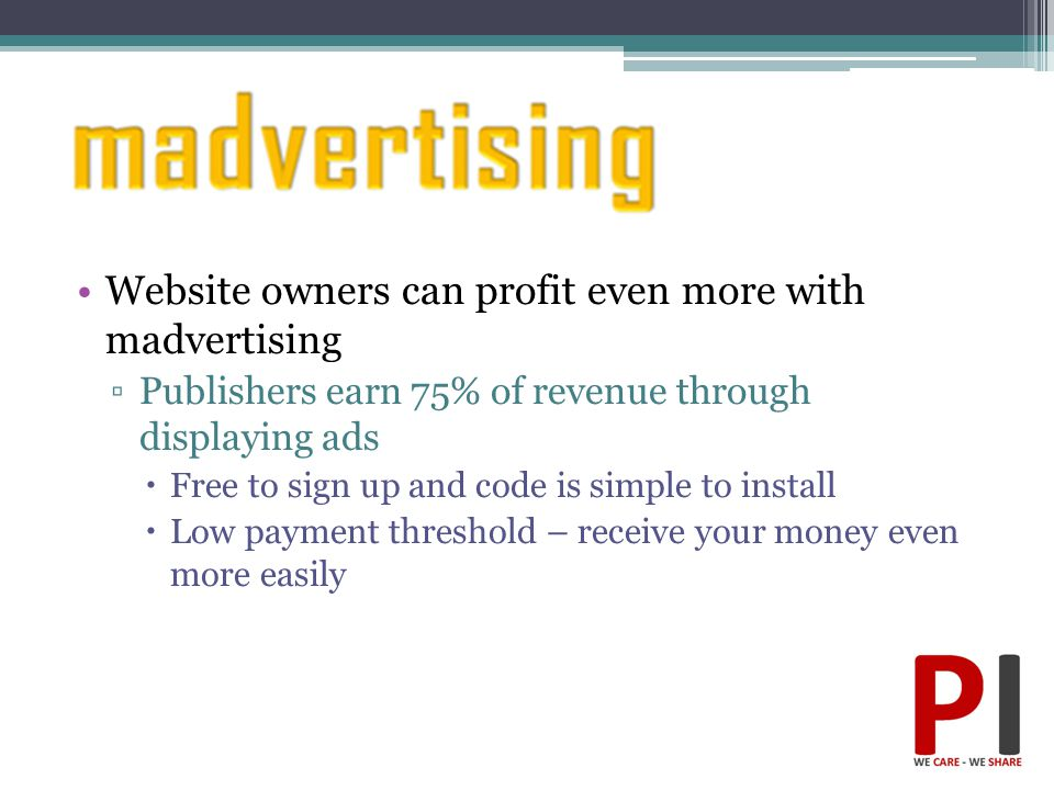 Website owners can profit even more with madvertising ▫Publishers earn 75% of revenue through displaying ads  Free to sign up and code is simple to i