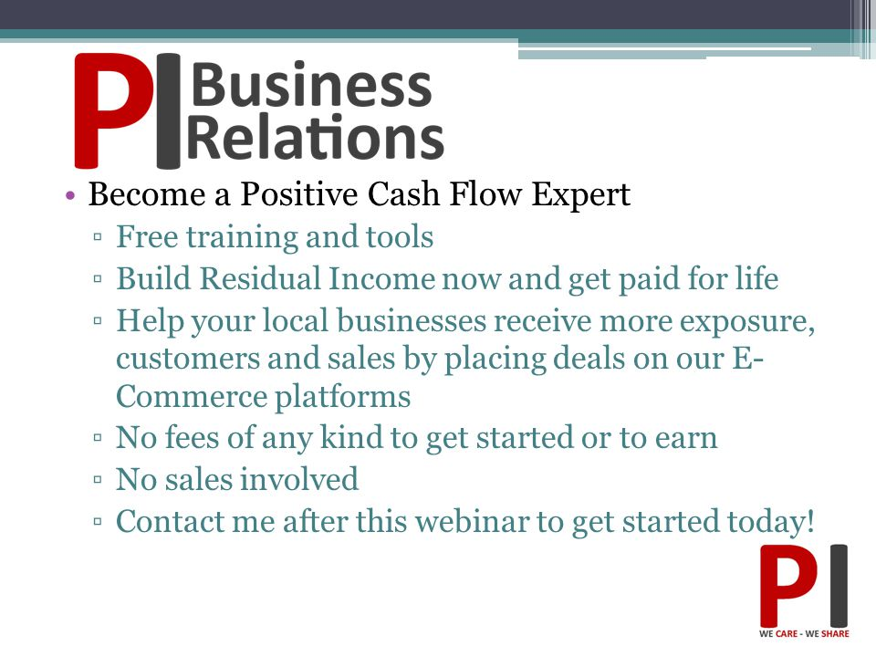 Become a Positive Cash Flow Expert ▫Free training and tools ▫Build Residual Income now and get paid for life ▫Help your local businesses receive more