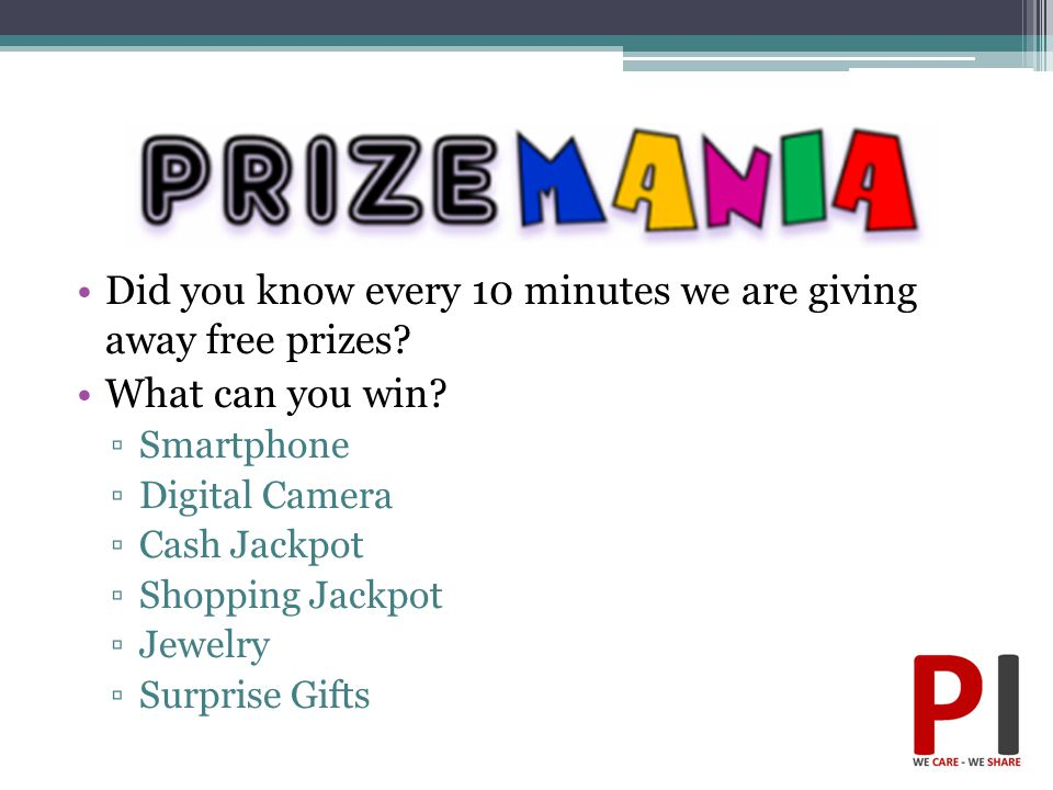 Did you know every 10 minutes we are giving away free prizes? What can you win? ▫Smartphone ▫Digital Camera ▫Cash Jackpot ▫Shopping Jackpot ▫Jewelry ▫