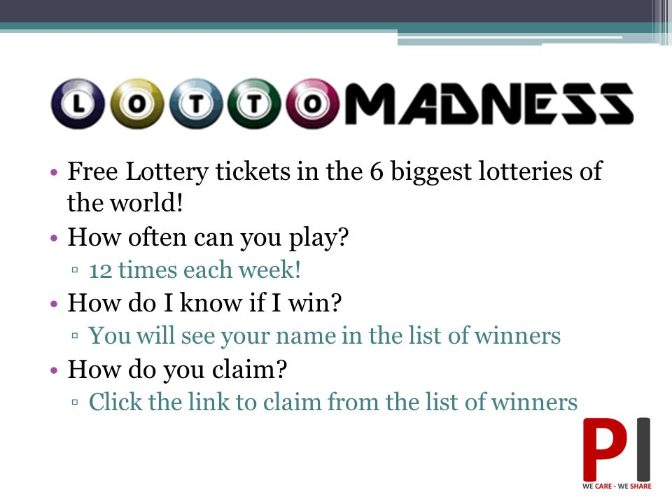 Free Lottery tickets in the 6 biggest lotteries of the world! How often can you play? ▫12 times each week! How do I know if I win? ▫You will see your