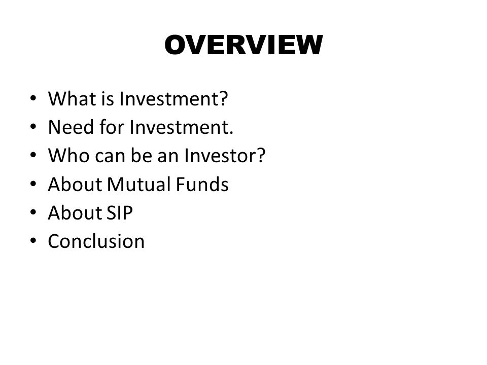 OVERVIEW What is Investment. Need for Investment.