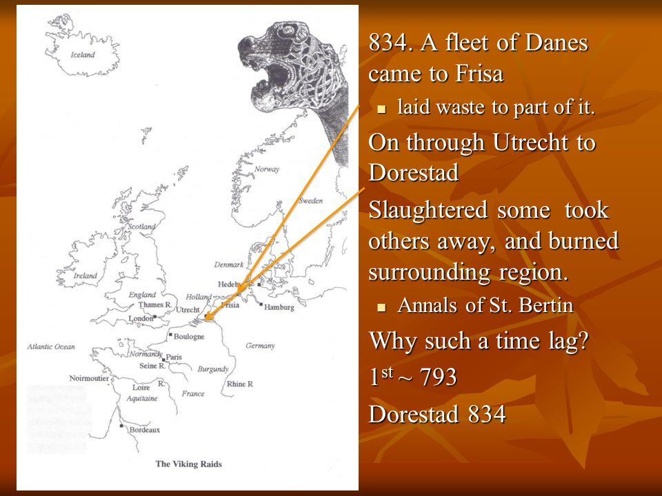 834. A fleet of Danes came to Frisa 834. A fleet of Danes came to Frisa laid waste to part of it.