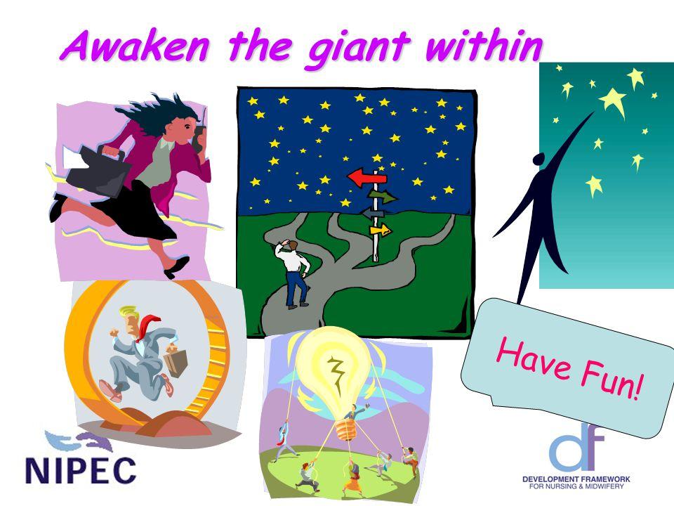Awaken the giant within Have Fun!