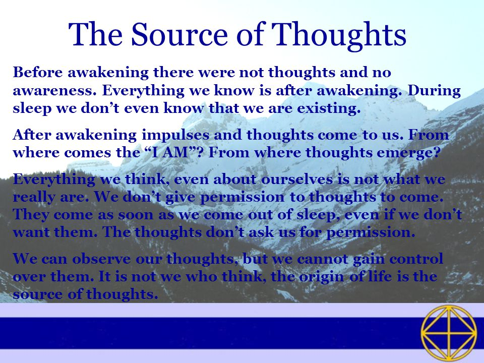 The Source of Thoughts Before awakening there were not thoughts and no awareness.