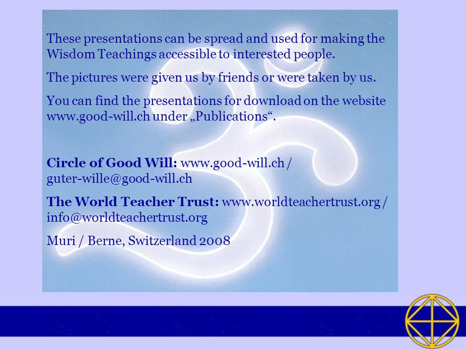 These presentations can be spread and used for making the Wisdom Teachings accessible to interested people.