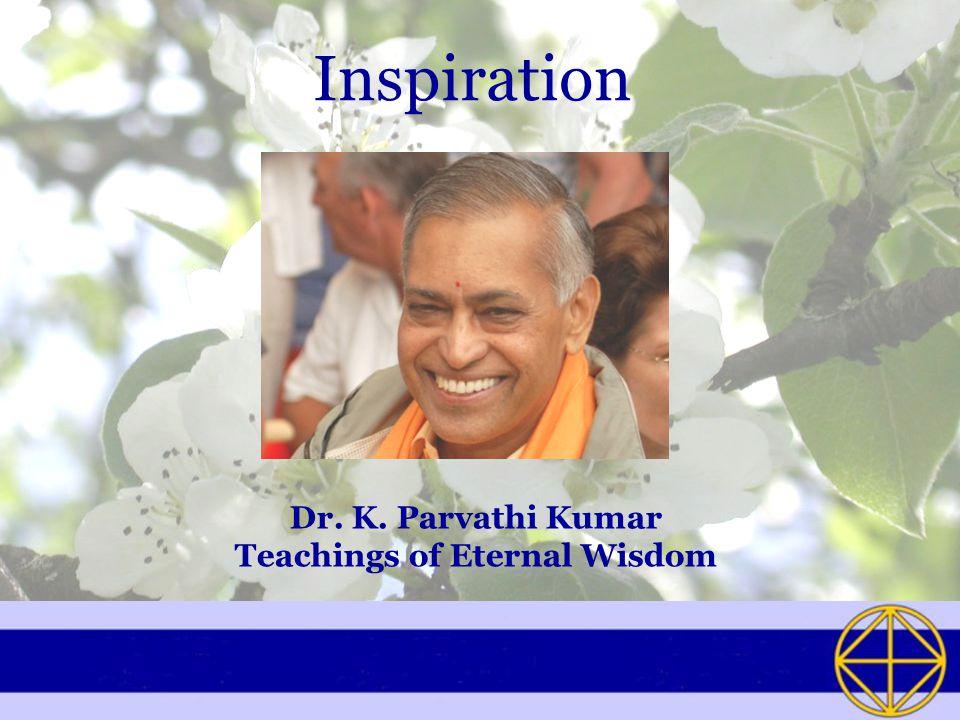Inspiration Dr. K. Parvathi Kumar Teachings of Eternal Wisdom