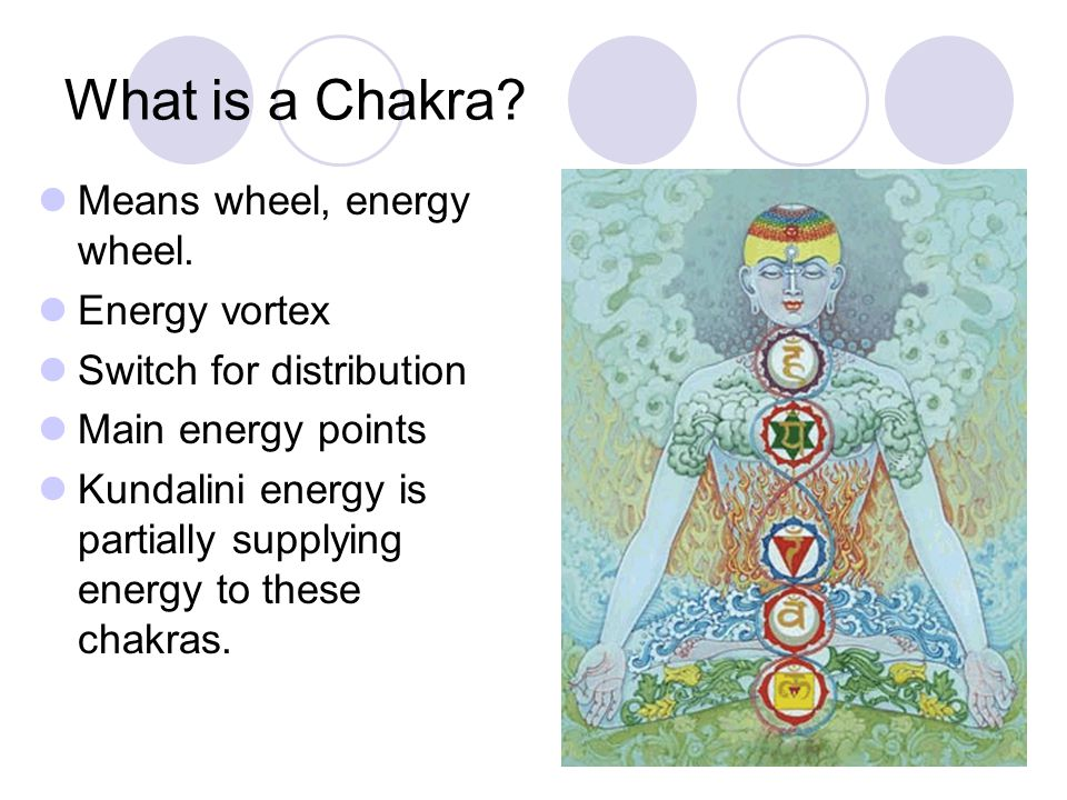 What is a Chakra. Means wheel, energy wheel.