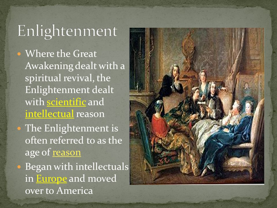 Where the Great Awakening dealt with a spiritual revival, the Enlightenment dealt with scientific and intellectual reason The Enlightenment is often r