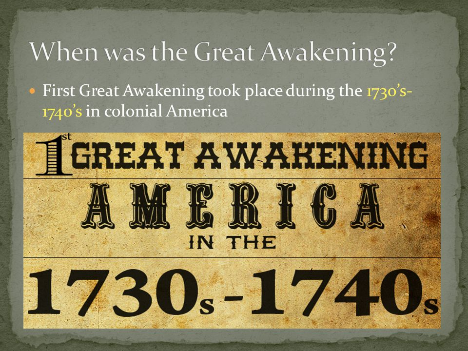 First Great Awakening took place during the 1730's- 1740's in colonial America