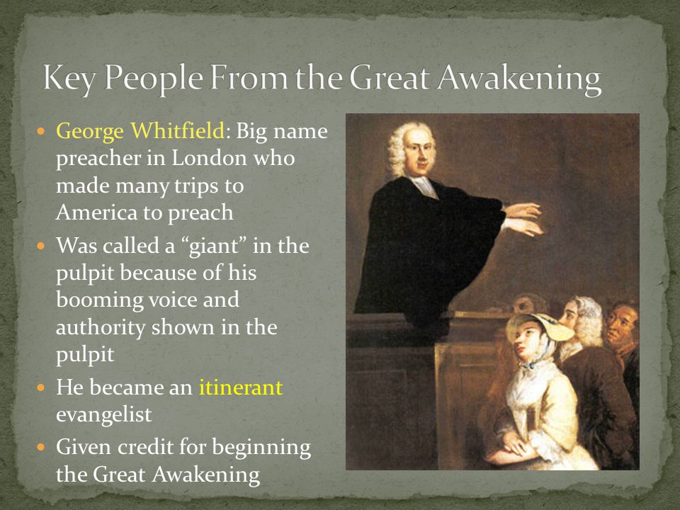 """George Whitfield: Big name preacher in London who made many trips to America to preach Was called a """"giant"""" in the pulpit because of his booming voice"""