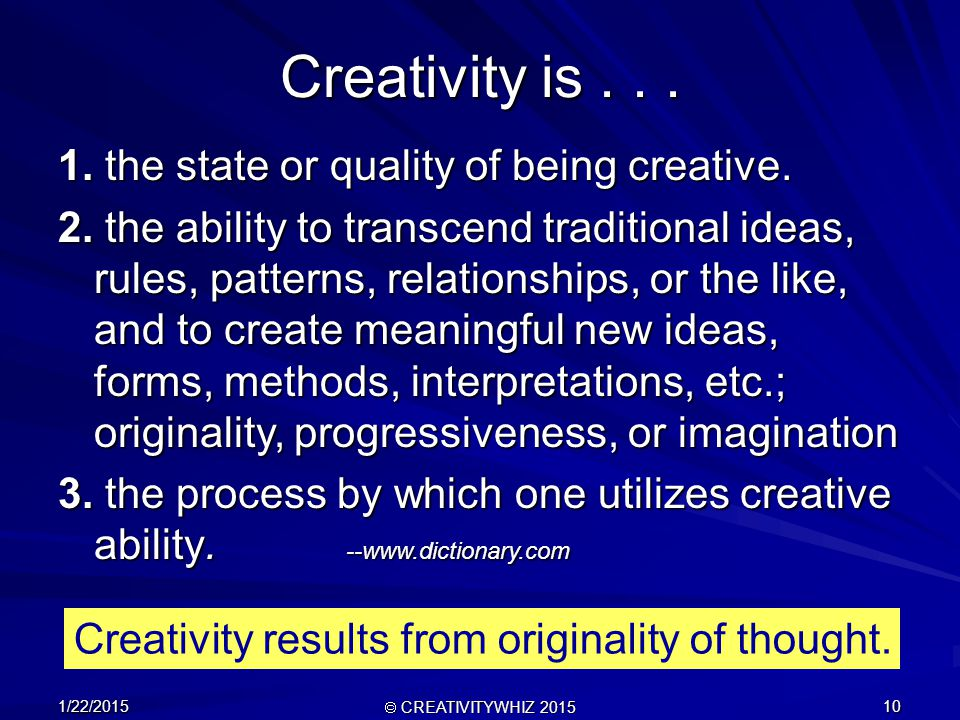 1/22/2015  CREATIVITYWHIZ 2015 10 Creativity is...