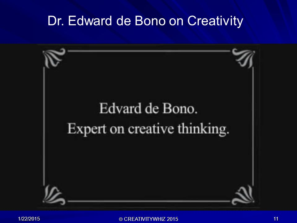 1/22/2015  CREATIVITYWHIZ 2015 11 Dr. Edward de Bono on Creativity