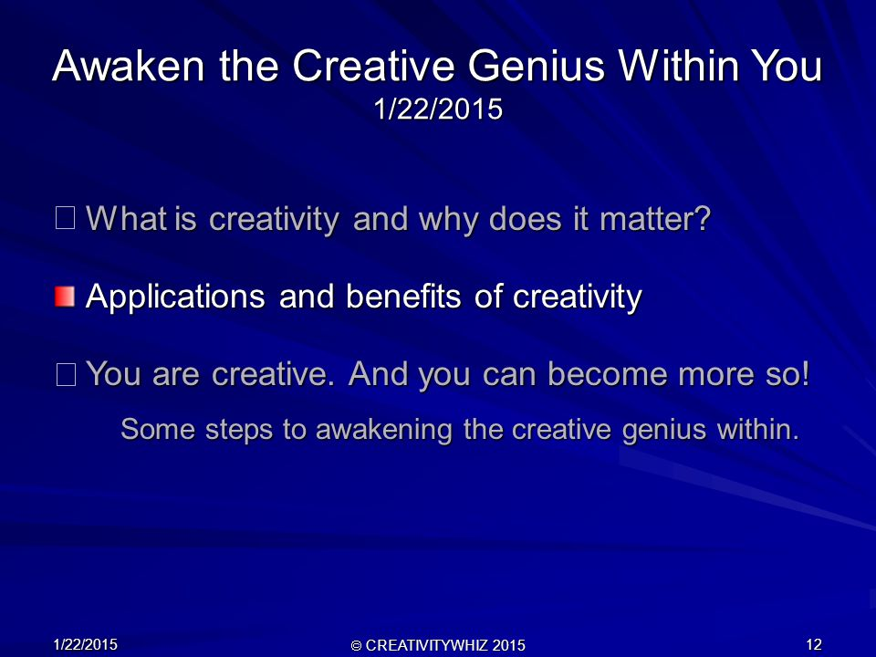 1/22/2015  CREATIVITYWHIZ 2015 12 Awaken the Creative Genius Within You 1/22/2015 What is creativity and why does it matter.