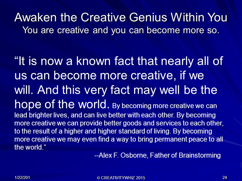 1/22/201  CREATIVITYWHIZ 2015 24 Awaken the Creative Genius Within You You are creative and you can become more so.