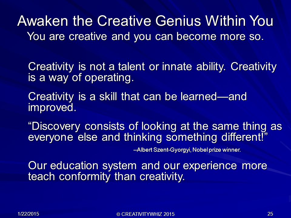 1/22/2015  CREATIVITYWHIZ 2015 25 Awaken the Creative Genius Within You You are creative and you can become more so.