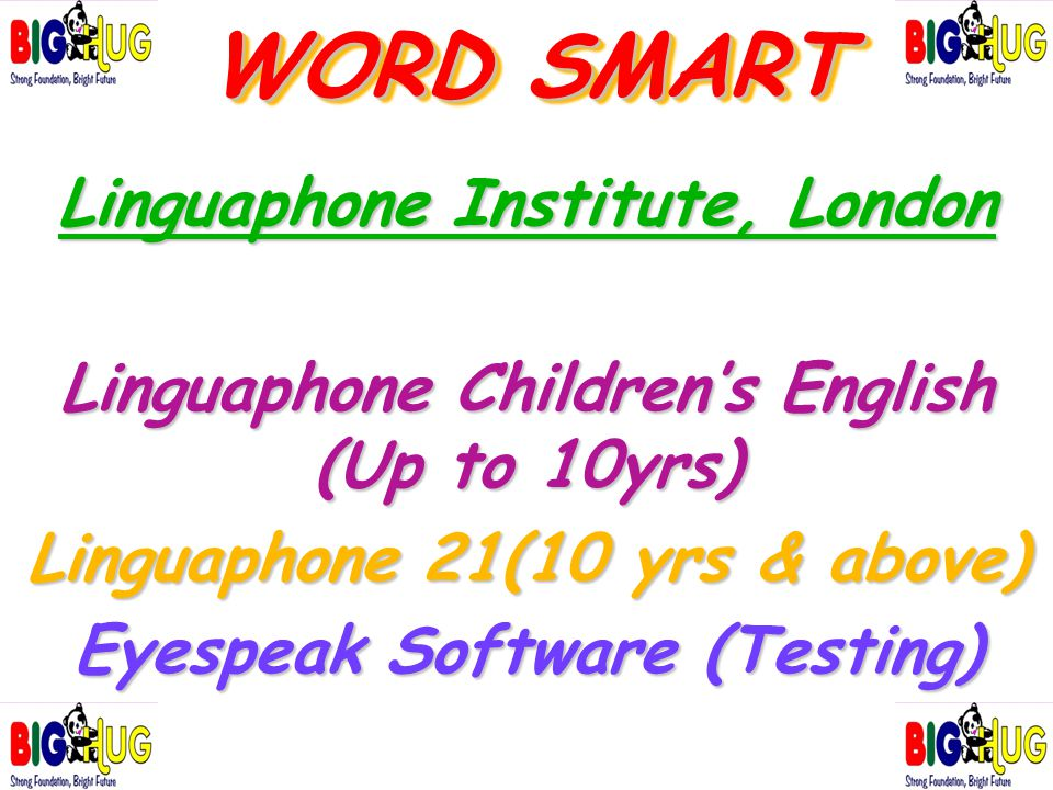 WORD SMART Linguaphone Institute, London Linguaphone Children's English (Up to 10yrs) Linguaphone 21(10 yrs & above) Eyespeak Software (Testing)