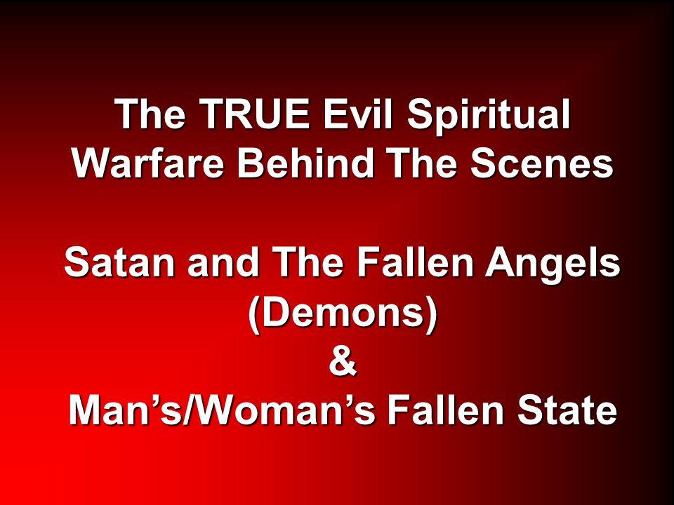 The TRUE Evil Spiritual Warfare Behind The Scenes Satan and The Fallen Angels (Demons) & Man's/Woman's Fallen State