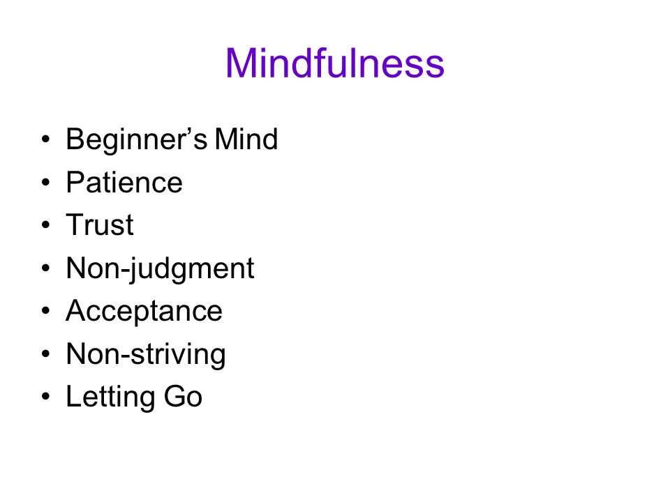 Mindfulness Beginner's Mind Patience Trust Non-judgment Acceptance Non-striving Letting Go