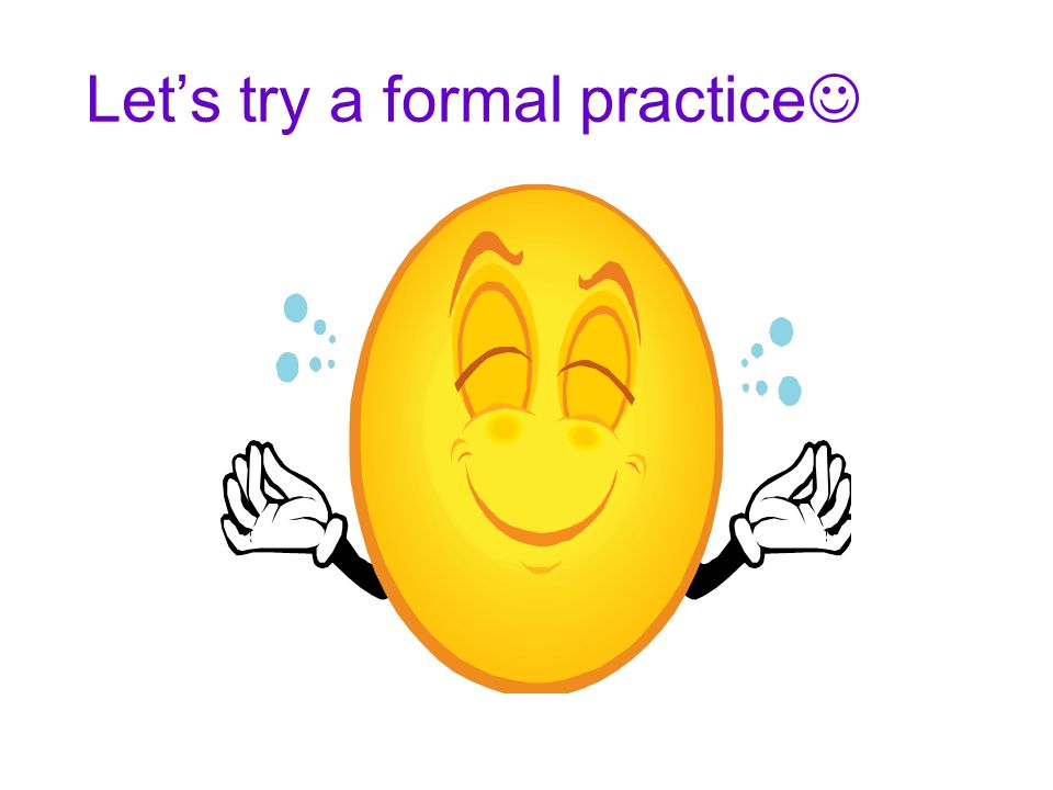 Let's try a formal practice