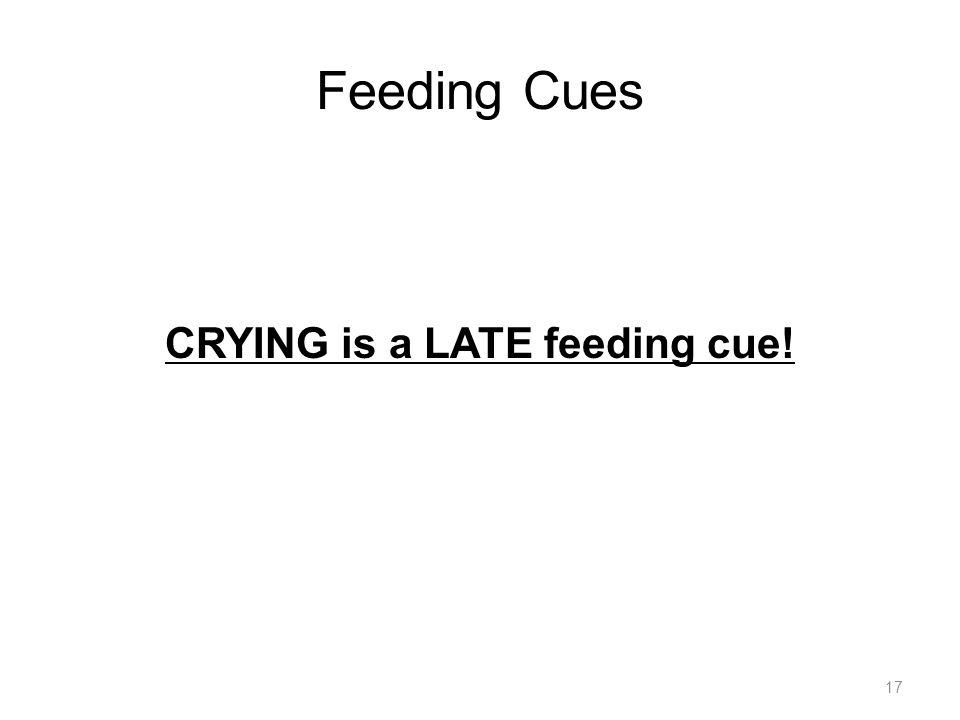 Feeding Cues 17 CRYING is a LATE feeding cue!