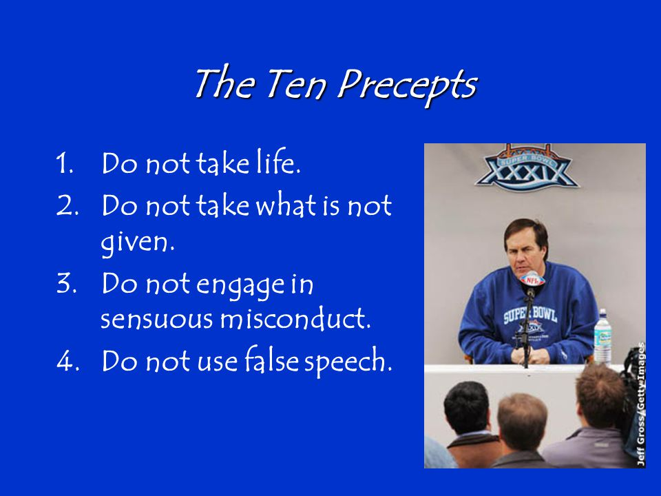 The Ten Precepts 1.Do not take life.2.Do not take what is not given.