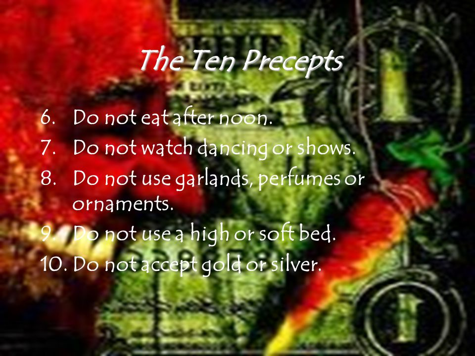 The Ten Precepts 6.Do not eat after noon. 7.Do not watch dancing or shows.