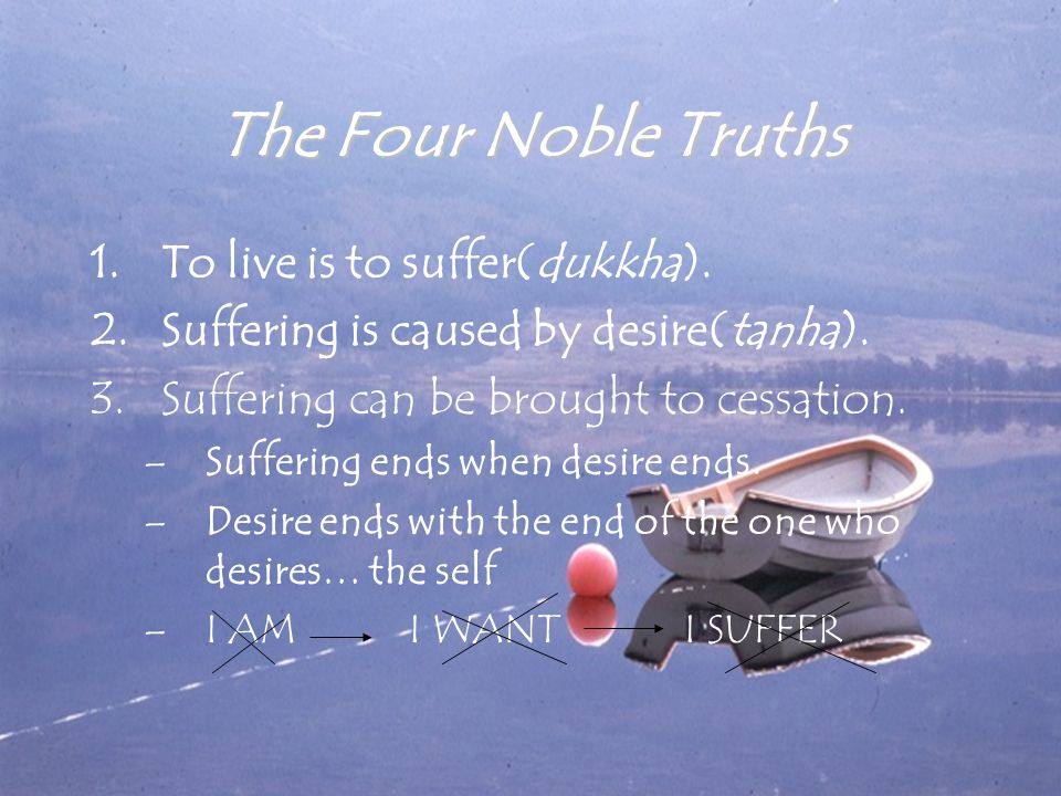 The Four Noble Truths 1.To live is to suffer(dukkha).
