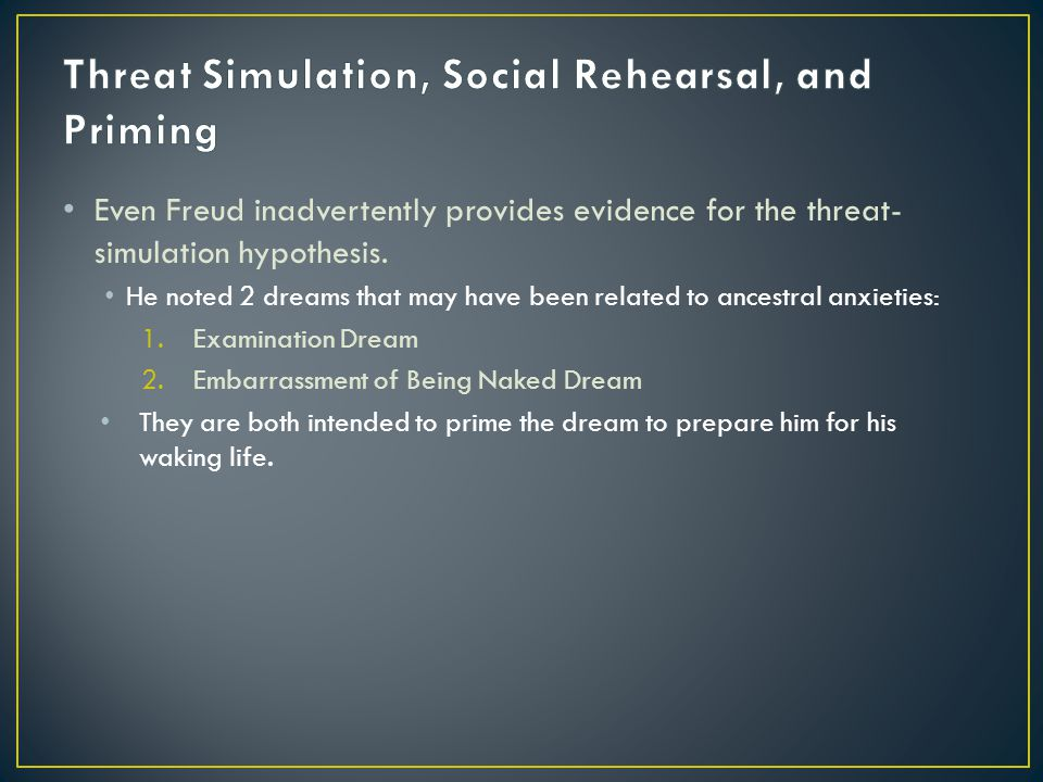 Even Freud inadvertently provides evidence for the threat- simulation hypothesis.