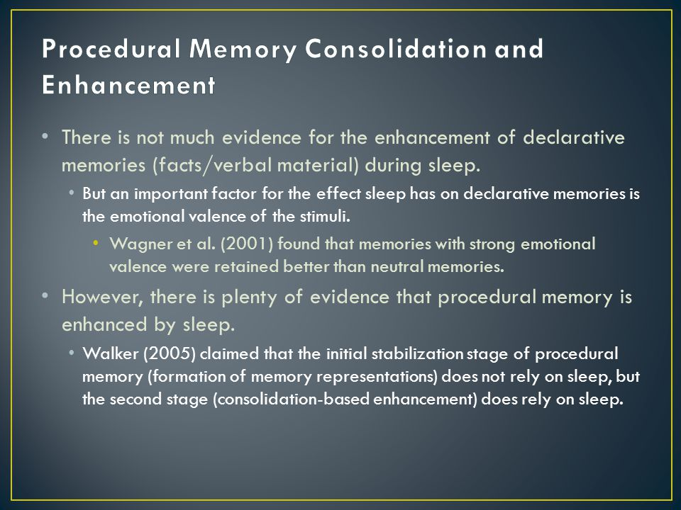 There is not much evidence for the enhancement of declarative memories (facts/verbal material) during sleep.