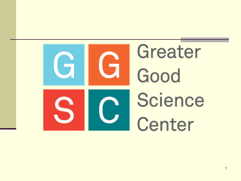 The Greater Good Science Center Resources for a compassionate and resilient society Online Magazine: Find award-winning articles, parenting blog, videos, podcasts, and more at www.GreaterGoodScience.org Online Magazine: Find award-winning articles, parenting blog, videos, podcasts, and more at www.GreaterGoodScience.org www.GreaterGoodScience.org Events: The Science of A Meaningful Life Events: The Science of A Meaningful Life Science: Research fellowships Science: Research fellowships Books: Born To Be Good, The Compassionate Instinct, Raising Happiness, Are We Born Racist.