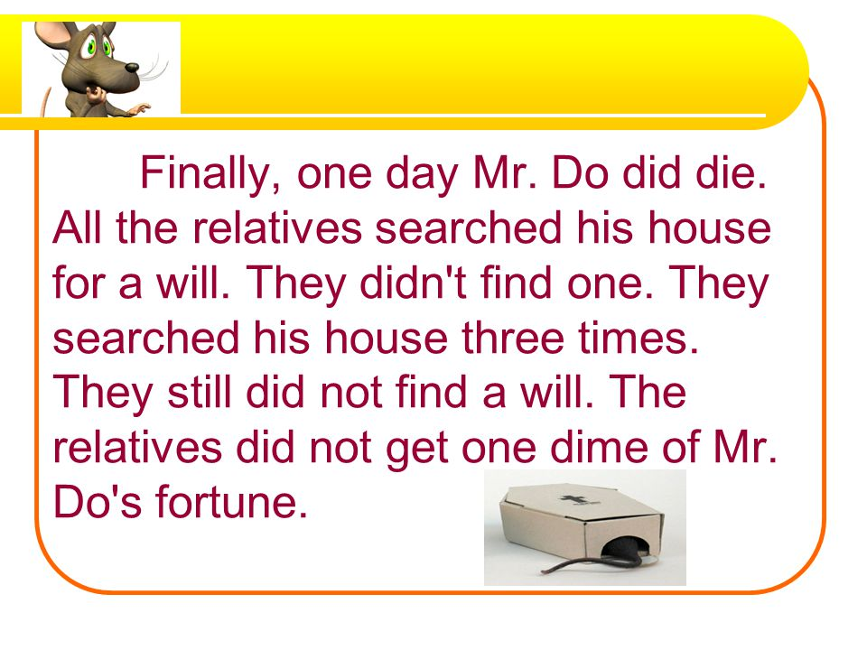 His many relatives were dreaming of the day the sick mouse would die. They wondered which one of them would inherit his money.